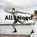 All I need is…